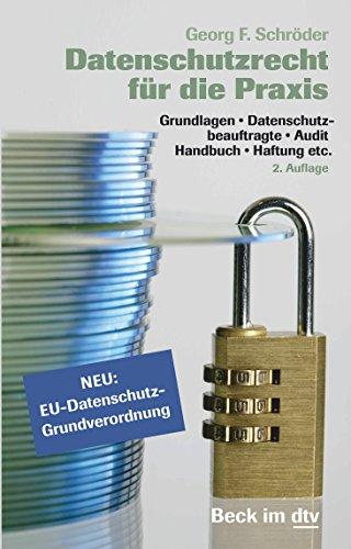 Datenschutzrecht für die Praxis: Grundlagen, Datenschutzbeauftragte, Audit, Handbuch, Haftung etc. (dtv Beck Rechtsberater)