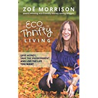 Eco Thrifty Living: Save Money, Save the Environment and Live the Life You Want!