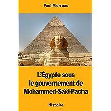 L'Égypte sous le gouvernement de Mohammed-Saïd-Pacha