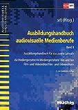 Ausbildungshandbuch audiovisuelle Medienberufe 2: Ausbildungsunterlage für das zweite Lehrjahr AV-Mediengestalter/-in Bild und Ton, Film- und Videoeditor/-in (audiovisuell multimedial) -