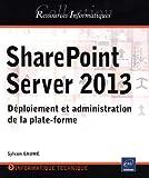 SharePoint Server 2013 - Déploiement et administration de la plate-forme