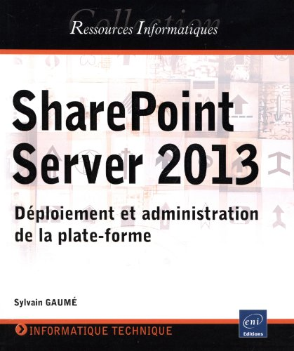 SharePoint Server 2013 - Déploiement et administration de la plate-forme par Sylvain GAUMÉ