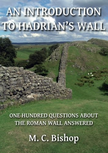 An Introduction to Hadrian's Wall: One Hundred Questions About the Roman Wall Answered: Per Lineam Valli 1 by M. C. Bishop (2013-12-06)