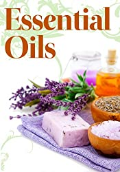 Essential Oils for Novices: How to Use Essential Oils to Rejuvenate Your Skin, Improve Your Hair, and Relax Your Body and Mind (English Edition)
