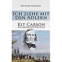 Ich ziehe mit den Adlern: Kit Carson - Ein amerikanischer Held