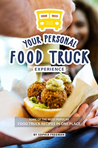 Your Personal Food Truck Experience: Some of the most Popular Food Truck Recipes in one Place (English Edition)