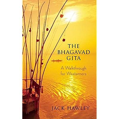 The Bhagavad Gita : A Walkthrough for Westerners