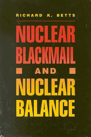 Nuclear Blackmail and Nuclear Balance by Richard K. Betts (1987-07-01)