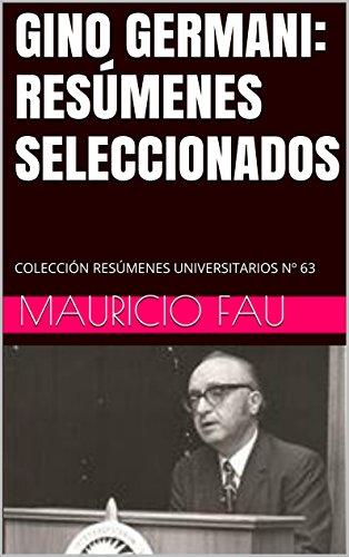GINO GERMANI: RESÚMENES SELECCIONADOS: COLECCIÓN RESÚMENES UNIVERSITARIOS Nº 63 por Mauricio Fau