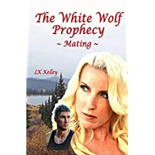 The White Wolf Prophecy - Mating - Book 1: Mating (The White Wolf Prophecy Trilogy)