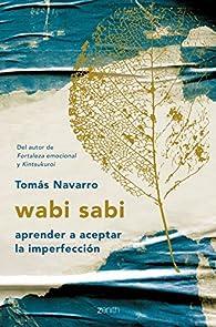 wabi sabi: aprender a aceptar la imperfección par Tomás Navarro