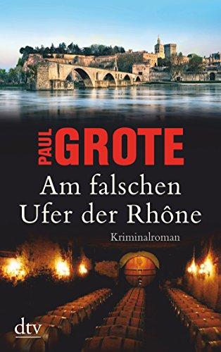 Am falschen Ufer der Rhône: Kriminalroman