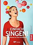 Einfach singen!: Die Stimme im Chor entwickeln