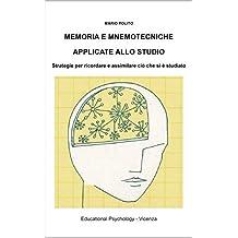 Memoria e mnemotecniche applicate allo studio: Strategie per ricordare e assimilare ciò che si è studiato (Italian Edition)