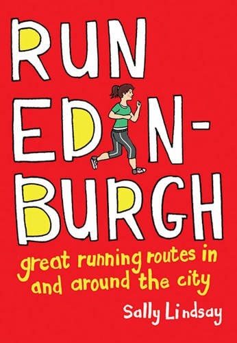 Run Edinburgh: Great Running Routes in and Around the City por Sally Lindsay