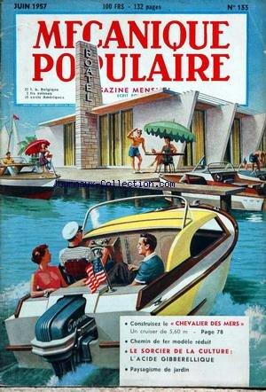MECANIQUE POPULAIRE [No 133] du 01/06/1957 - LE MOTEUR DIESEL - LE MAYFLOWER - L'ACIDE GIBBERELLIQUE FAIT POUSSER LES PLANTES - LA VOIX DU DANGER POUR LA GUERRE OU POUR LA PAIX - LES NEO-ZELANDAIS CAPTENT LA PUISSANCE DU CHAUDRON DU DIABLE - PAYSAGISME DE JARDIN - LE SEA KNIGHT.