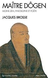 Maître Dogen : Moine Zen, philosophe et poète 1200-1253