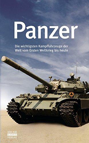 Panzer: Die wichtigsten Kampffahrzeuge der Welt vom Ersten Weltkrieg bis heute