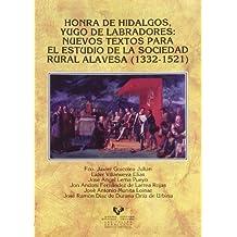 Honra de hidalgos, yugo de labradores: Nuevos textos para el estudio de la sociedad rural alavesa (1332-1521) (Historia Medieval y Moderna)