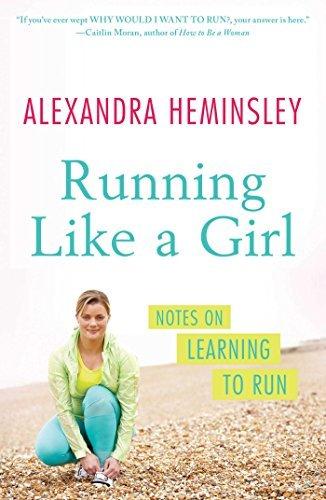 Portada del libro Running Like a Girl: Notes on Learning to Run by Alexandra Heminsley (June 10,2014)