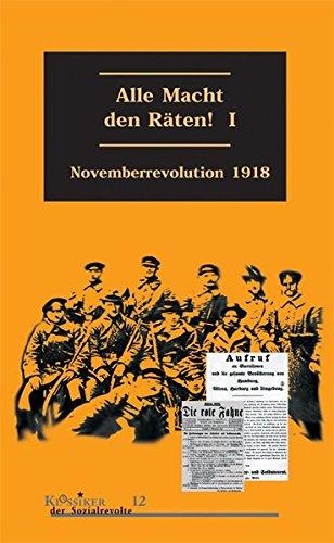 Alle Macht den Räten, Band 1: Novemberrevolution 1918 (Klassiker der Sozialrevolte)