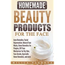 Homemade Beauty Products for the Face: Acne Remedies, Facial Rejuvenation, Natural Face Masks, Home Remedies for Pimples, DIY Face Moisturizer for Dry ... Beauty Products Book 2) (English Edition)