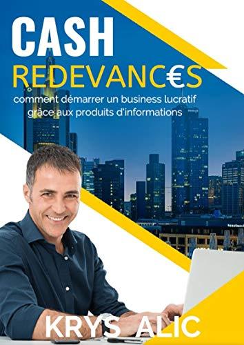 Couverture du livre Cash redevances: Comment démarrer un business lucratif grâce aux produits d'informations
