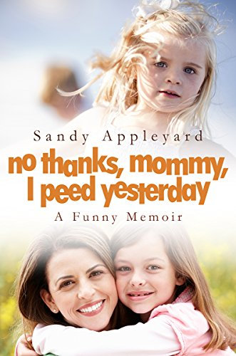 ebook: No Thanks, Mommy, I Peed Yesterday: A Funny Memoir (Short Reads Book 3) (B00N5EADCS)