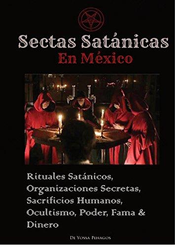 SECTAS SATANICAS EN MEXICO: RITUALES SATÁNICOS, OCULTISMO, DINERO, FAMA Y PODER. (SECTAS SATANICAS EN EL MUNDO nº 1)