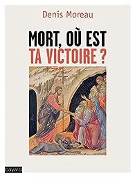 Mort où est ta victoire ? par Denis Moreau