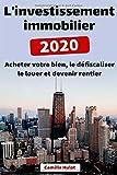 L'investissement immobilier 2020 : Acheter votre bien, le défiscaliser le louer et devenir rentier...