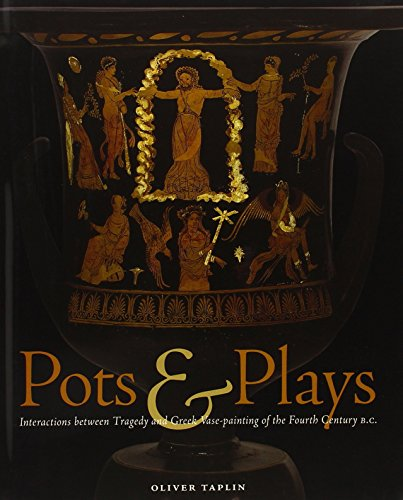 Pots and Plays: Interactions Between Tragedy and Greek Vase-painting of the Fourth Century B.C. by Taplin (15-Nov-2007) Hardcover