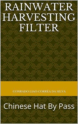 Rainwater Harvesting Filter: Chinese Hat By Pass (Portuguese Edition) por Conrado Liao Corrêa da Silva