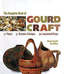The Complete Book of Gourd Craft: 22 Projects, 55 Decorative Techniques, 300 Inspirational Designs