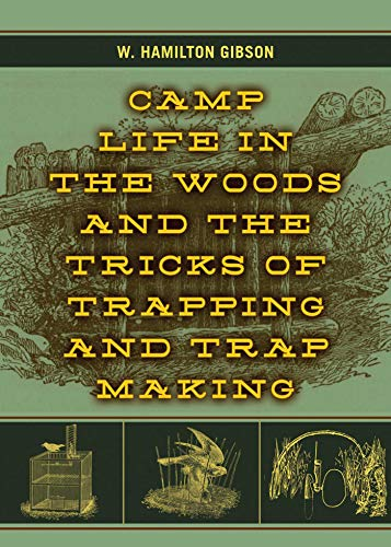 Camp Life in the Woods and the Tricks of Trapping and Trap Making (English Edition)