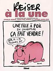 Reiser à la une NE : L'essentiel des couvertures de Charlie Hebdo, Hara-Kiri hebdo et l'hebdo Hara-Kiri