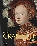 Lucas Cranach der Ältere: Meister - Marke - Moderne -