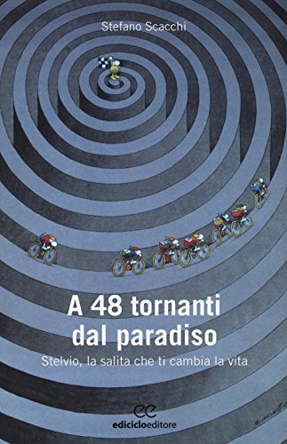 A 48 tornanti dal paradiso. Stelvio, la salita che ti cambia (Biblioteca del ciclista) por Stefano Scacchi