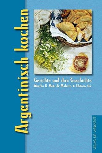 Argentinisch kochen: Gerichte und ihre Geschichte