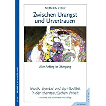 Zwischen Urangst und Urvertrauen: Aller Anfang ist Übergang. Musik, Symbol & Spiritualität in therap. Arbeit. Erweiterte Neuauflage