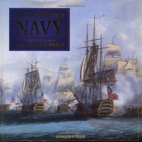 Patrick O'Brian's Navy: The Illustrated Companion to Jack Aubrey's World by O'Neill, Richard (August 14, 2003) Hardcover