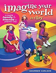 Imagine Your World in Clay by Maureen Carlson (2005-05-22)