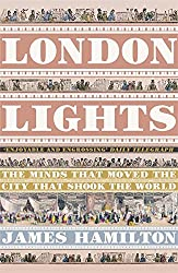 London Lights: The Minds the Moved the City that Shook the World
