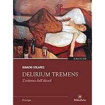 Delirium tremens: L'inferno dell'alcool (Saggistica)