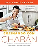 Cocinando con Chabán / Cooking with Chaban: 75 recetas saludables con sabor latino para lograr y mantener tu peso ideal