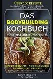 DAS BODYBUILDING KOCHBUCH - über 100 Rezepte: für Einsteiger und Profis - Body Experts