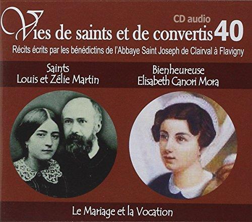 10 Vies de saints ou de convertis t40 -- saints louis et zlie martin et bienheureuse elisabeth canori mora. le mariage et la vocation