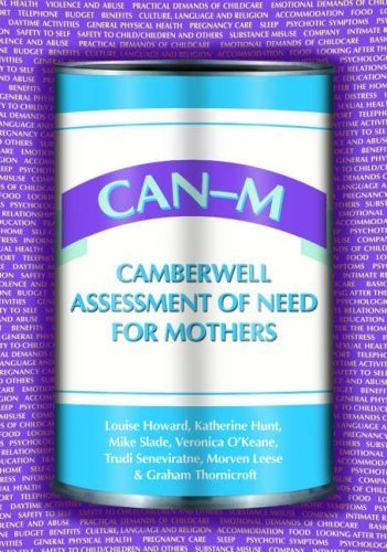 CAN-M: Camberwell Assessment of Need for Mothers by Louise Howard, Katherine Hunt, Mike Slade, Veronica OKeane, (2008) Spiral-bound