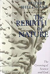 Rebirth of Nature: Greening of Science and God by Rupert Sheldrake (1990-10-11)
