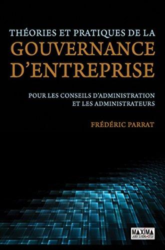Théories et pratiques de la gouvernance d'entreprise: Pour les conseils d'administration et les administrateurs
